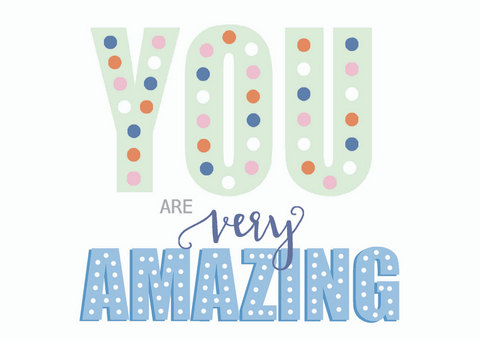 You Are Very Amazing - Lily James Designs