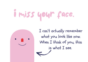 I miss your face