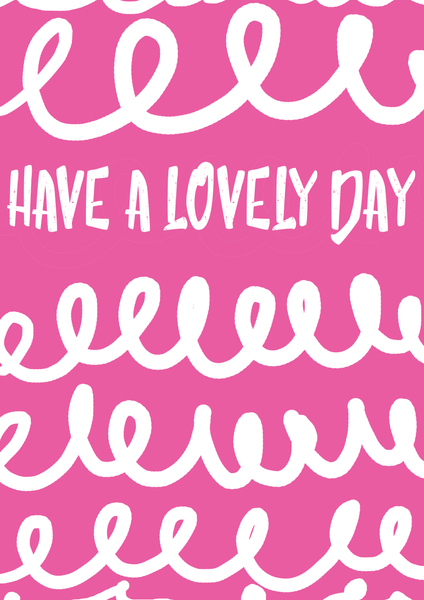 Have A Lovely Day - Jasmine Walne Design