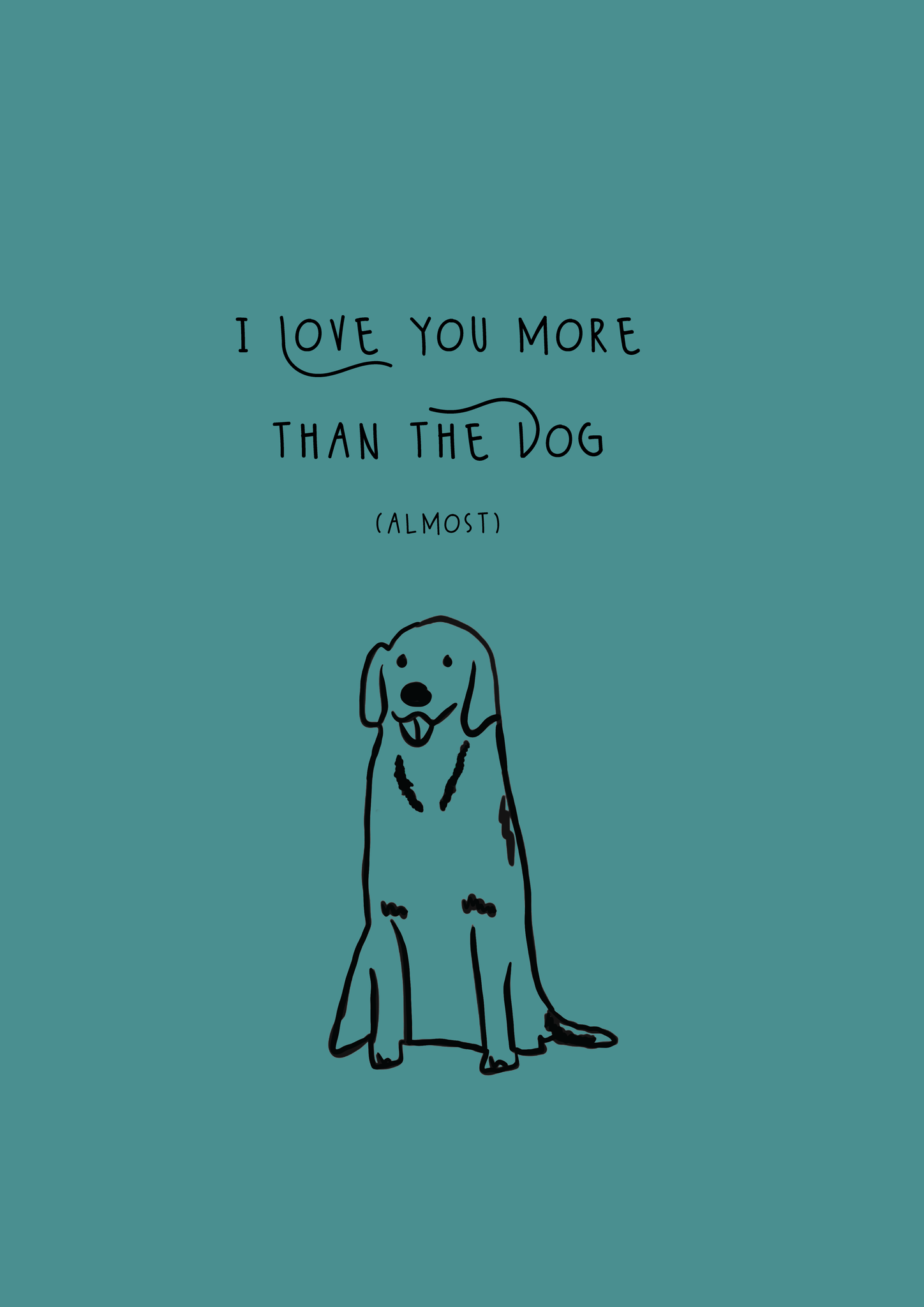 Love You More Than The Dog - Lucy Brown Designs