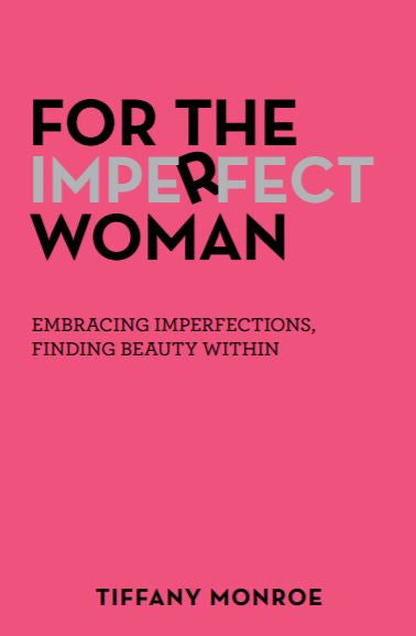 For the Imperfect Woman: Embracing Imperfections, Finding Beauty Within
