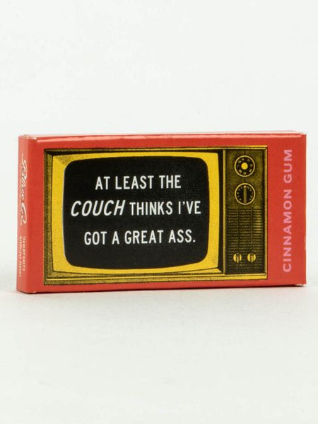 """At least the couch thinks I've got a great a**"" - Gum"