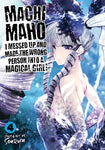 MACHIMAHO: I MESSED UP AND MADE THE WRONG PERSON INTO A MAGICAL GIRL VOL 04