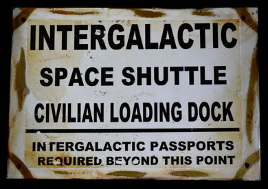Metal Sign~ Intergalactic Space Shuttle Loading Dock