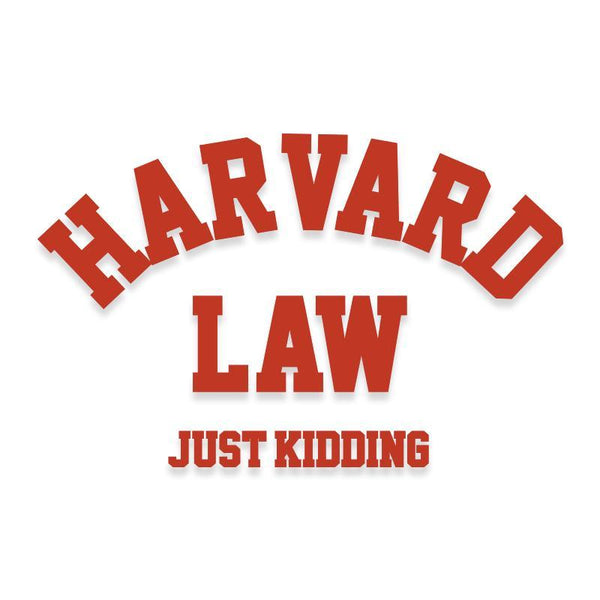 Harvard Law University Just Kidding Funny Decal Sticker