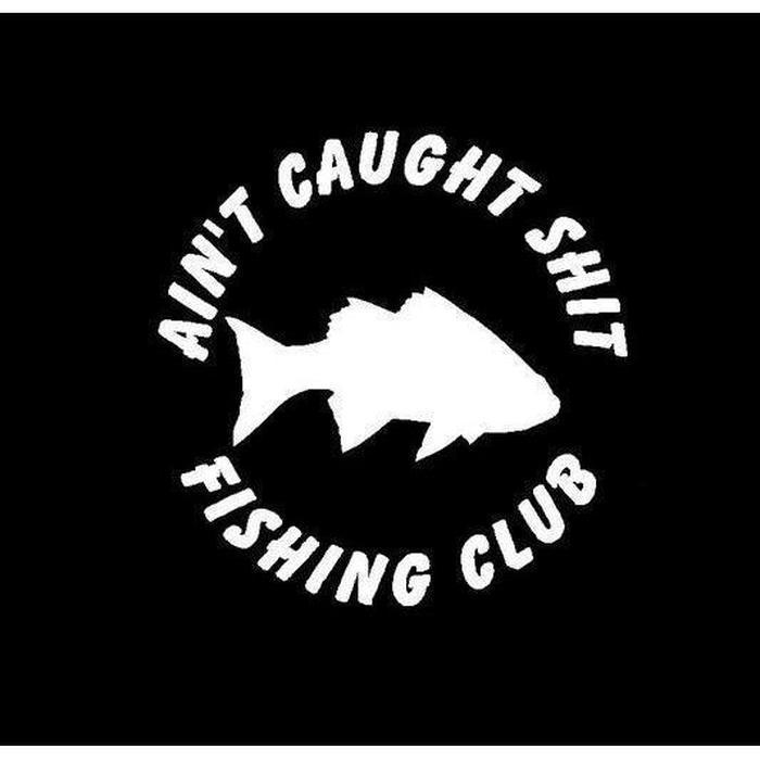 Ain't Caught Shit Club Fishing Decal Stickers