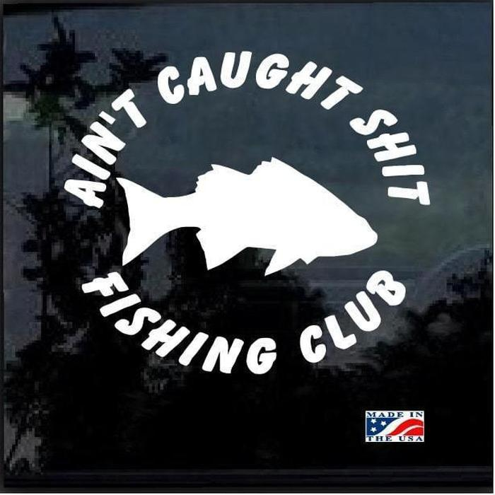 Aint Caught Shit Fishing Club Fishing Decal Stickers