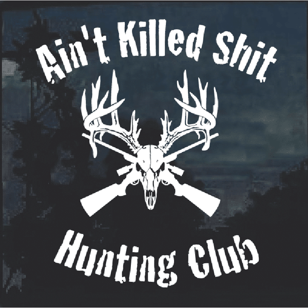 Ain't Killed Shit Hunting Club Deer Skull Decal Sticker