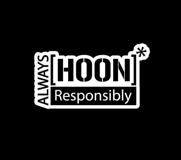 Always Hoon Responsibly Window Decal Sticker