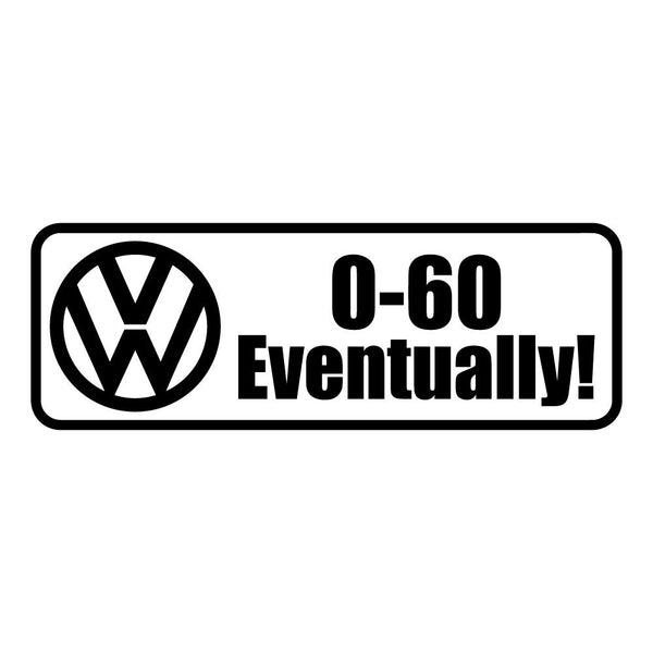0 to 60 Eventually Volkswagen VW Decal Sticker