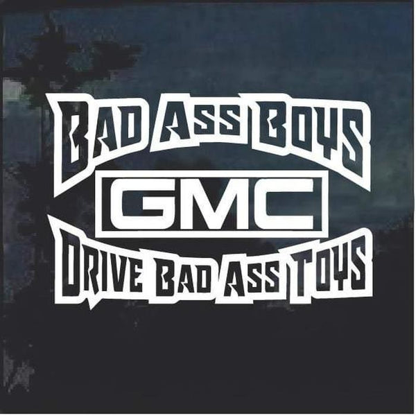 Bad Ass Boys Drive Bad Ass Toys GMC Trucks Decal Sticker