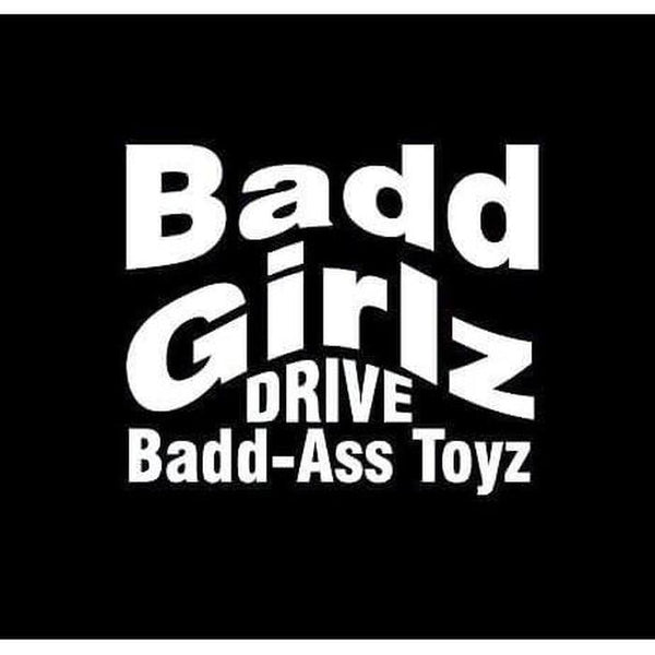 Bad Girls Drive Badd Ass Toys Truck Decal Sticker