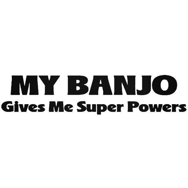 Banjo Super Powers Quote Decal Sticker