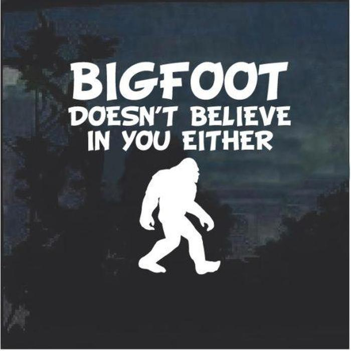 Big foot doesn't believe in you either decal sticker a2