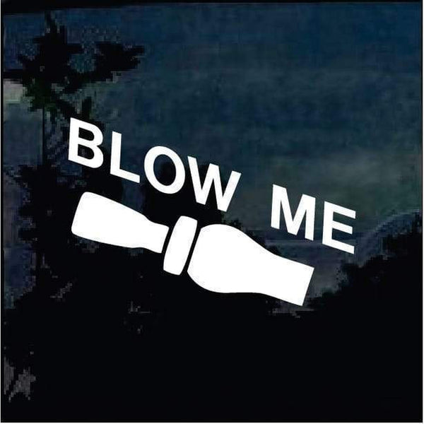 Blow Me funny Duck Call a2 Hunting Window Decal Sticker