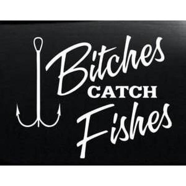 B&^$%s Catch Fishes Fishing Decal Stickers