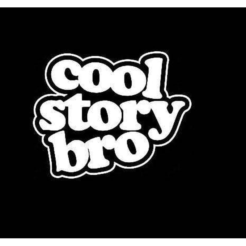 Cool Story Bro II Funny JDM Car Window Decal Sticker Stickers