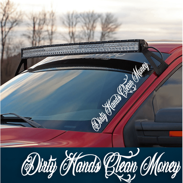 Dirty Hands Clean Money Windshield Banner Decal Sticker