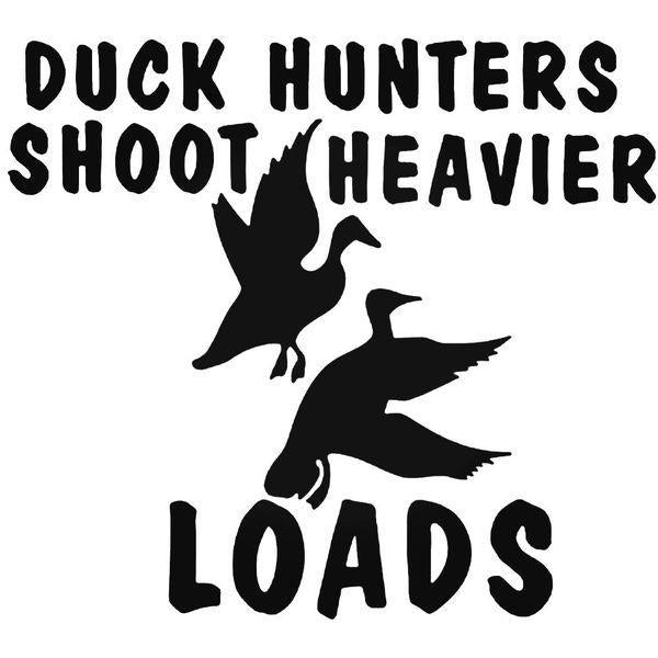 Duck Hunters Shoot Heavier Loads Decal Sticker