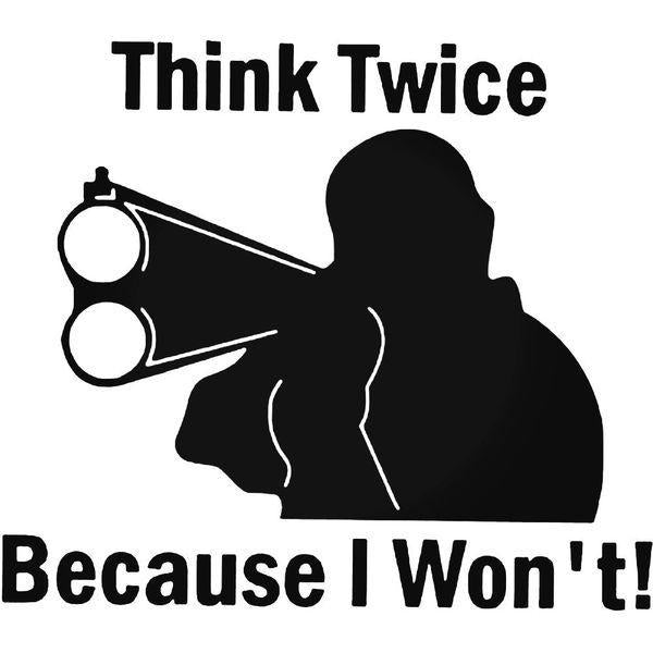 Funny Think Twice Because I Wont Decal Sticker