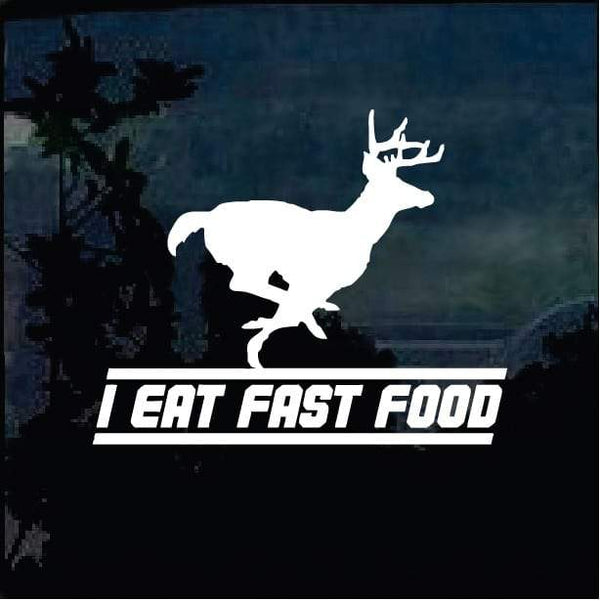 I eat fast food Deer Hunting Window Decal Sticker