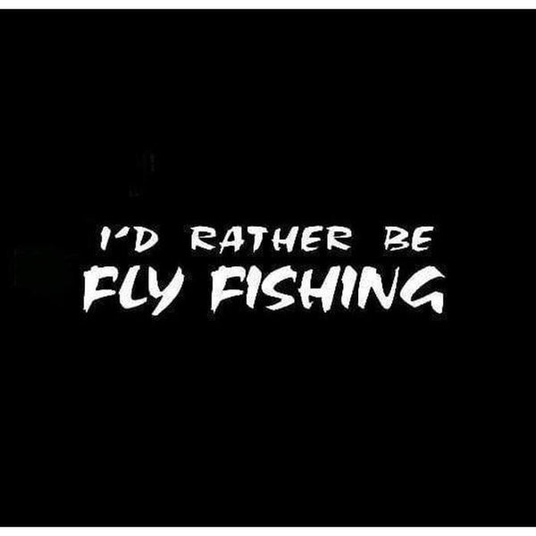 Id rather be fly Fishing Decal Stickers