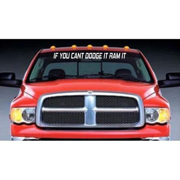 If you cant Dodge it Ram It Vinly Windshield Banner Decal Sticker