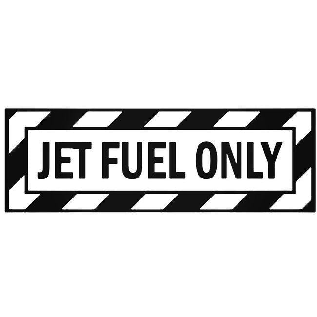 Jet Fuel Only 2 Decal Sticker