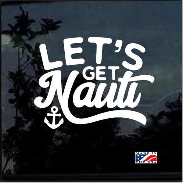 Lets Get Nauti Nautical Window Decal Sticker