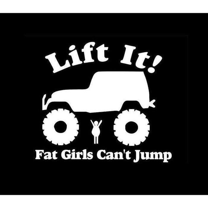 Lift It Fat Girls Cant Jump Truck Decal Sticker