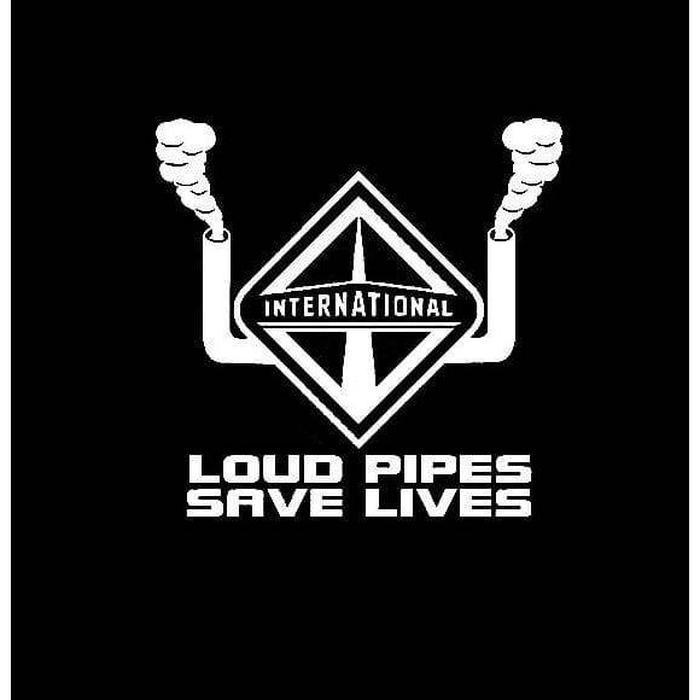 Loud Pipes Save Lives International Truck Decal Sticker