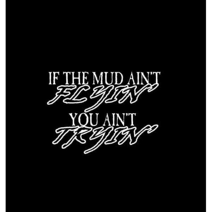 Mud aint Flying you aint trying s Truck Decal Sticker