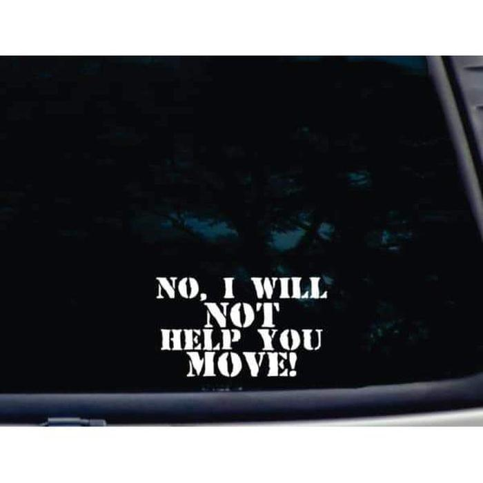 NO I will not help you move Truck Decal Sticker