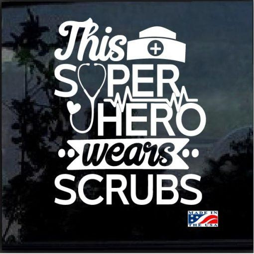 Nurse Decal – This Superhero Wears Scrubs Nurse Sticker