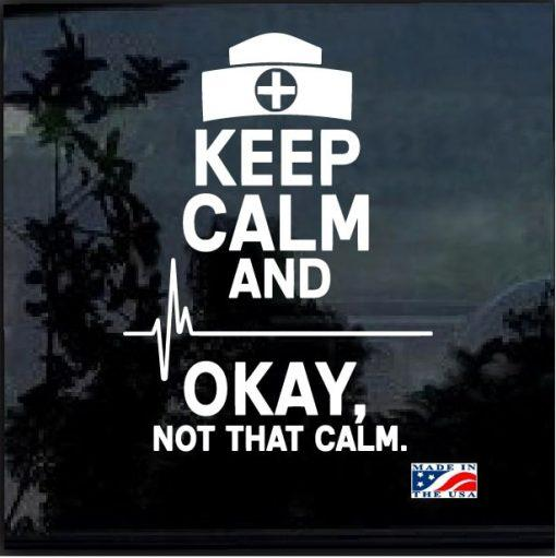 Nurse Keep Calm NOT THAT CALM Window Decal Sticker