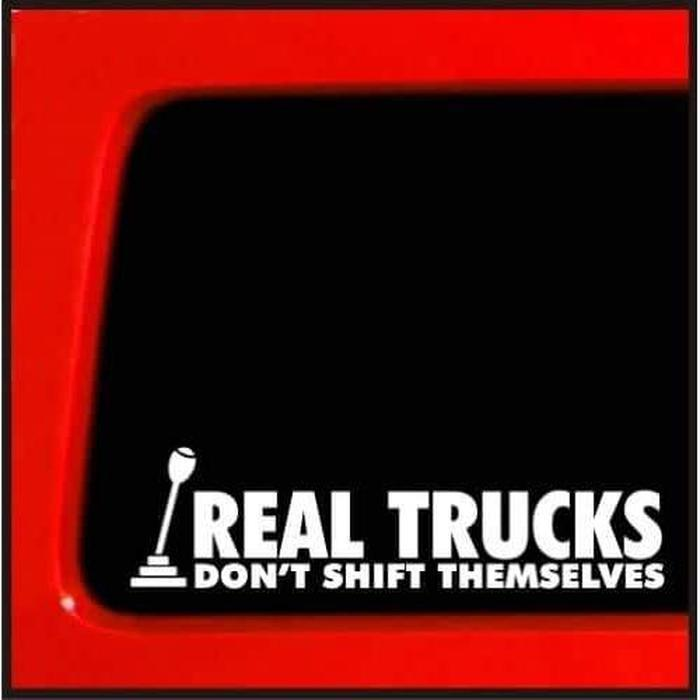 Real Trucks Don't shift Themselves Truck Decal Sticker