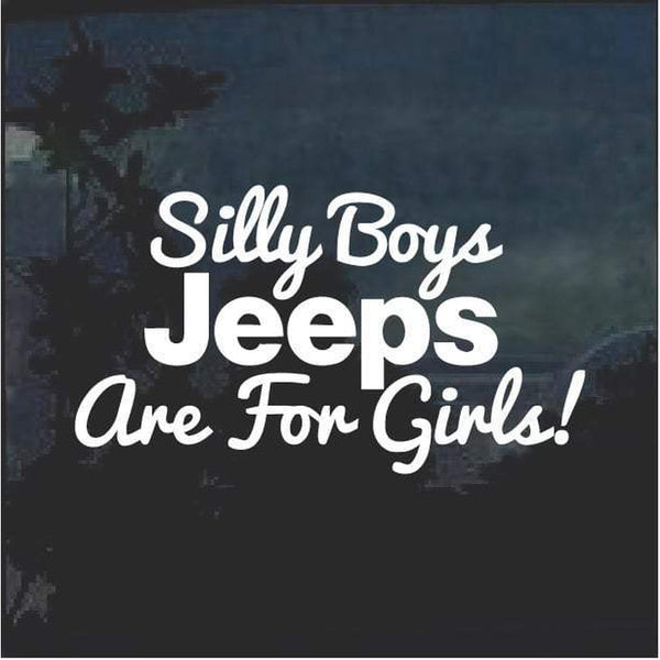 Silly Boys Jeeps are for Girls Jeep Decal Stickers