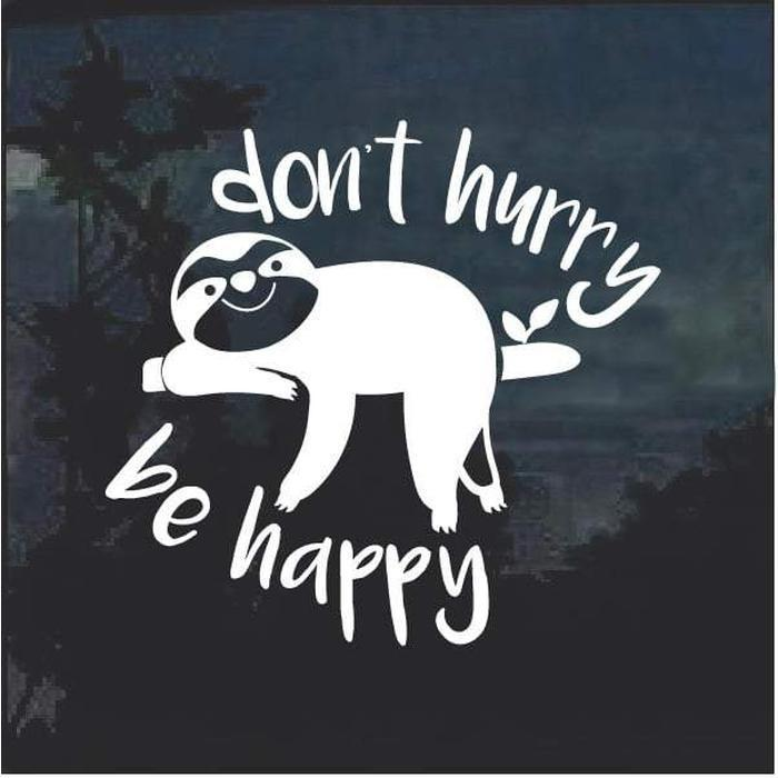 Sloth Don't Hurry Be Happy window decal sticker
