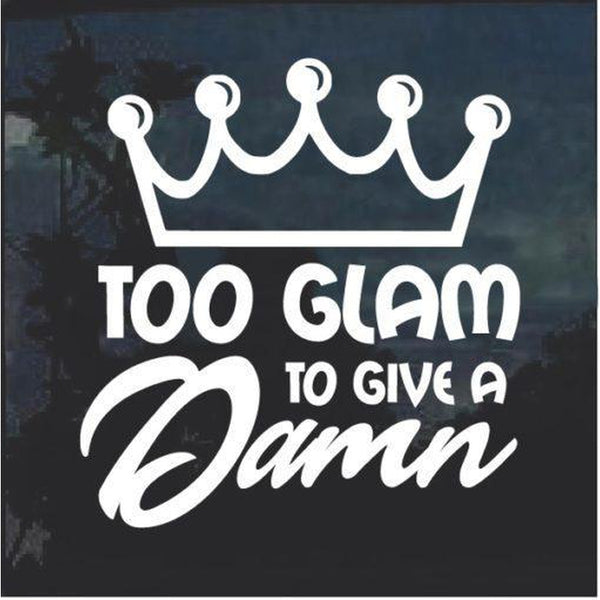 Too Glam to Give Damn Decal Sticker