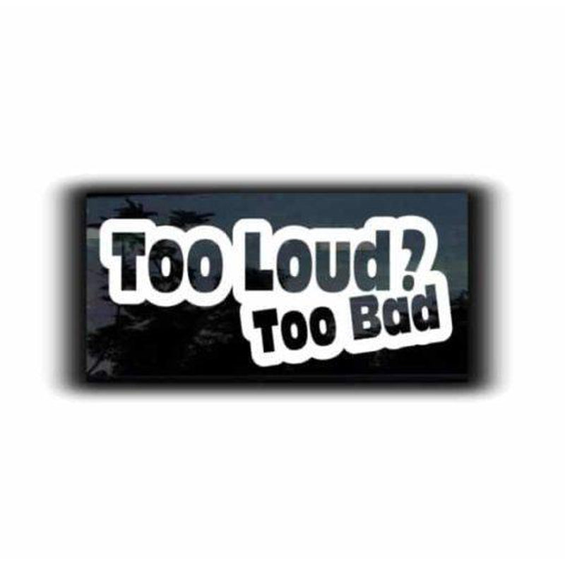 Too Loud Too Bad JDM Car Window Decal Stickers