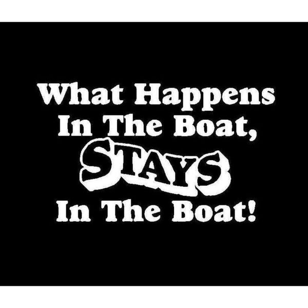 What happens on the boat stay on the boat Window Decal Sticker