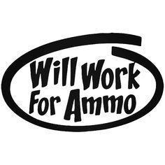 Will Work For Ammo Decal Sticker