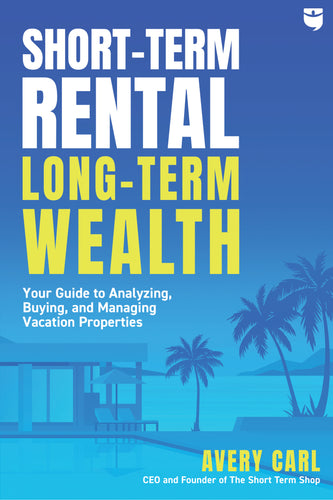 Short-Term Rental, Long-Term Wealth - BiggerPockets Bookstore