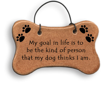 "Dog Bone Ornament ""My goal in life is to be the kind of person that my dog thinks I am."""