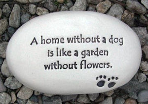 """A home without a dog is like a garden without flowers."""