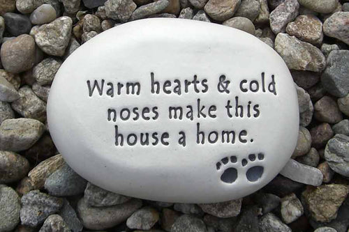 """Warm hearts & cold noses make this house a home."""