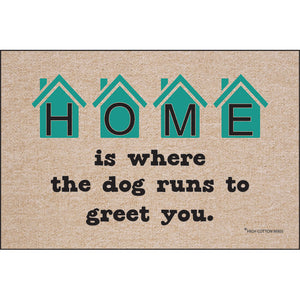 HOME Is Where The Dog Runs To Greet You - Doormat