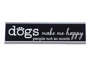 Desk Sign - Dogs Make Me Happy People Not So Much