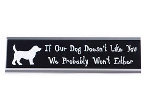 Desk Sign - If Our Dog Doesn't Like You We Probably Won't Either