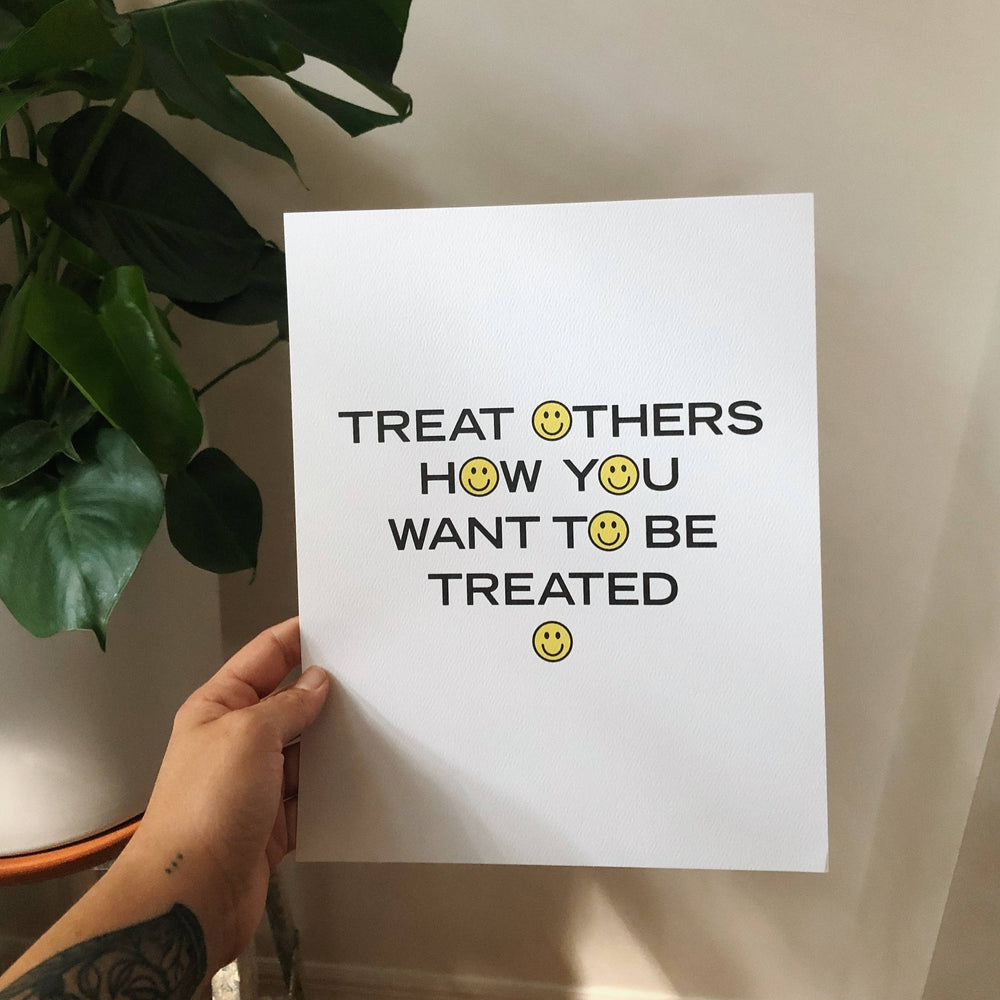 Treat Others How You Want To Be Treated Print